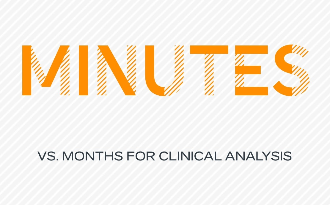 Minutes vs. months for clinical analysis