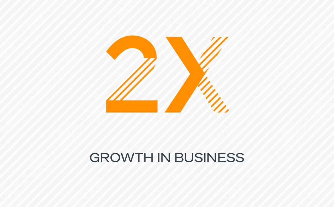 2x growth in business
