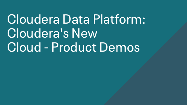 Cloudera Data Platform: Cloudera's New Cloud - Product Demos