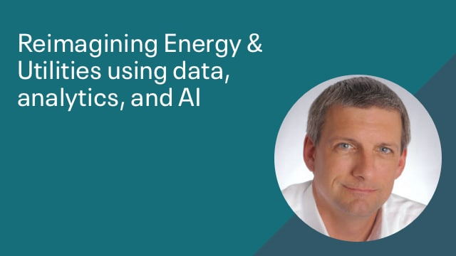 Reimagining Energy & Utilities Using Data, Analytics, and AI