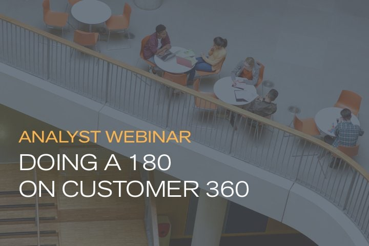 Analyst Webinar: Doing a 180 on Customer 360, and the preferred path to customer insights