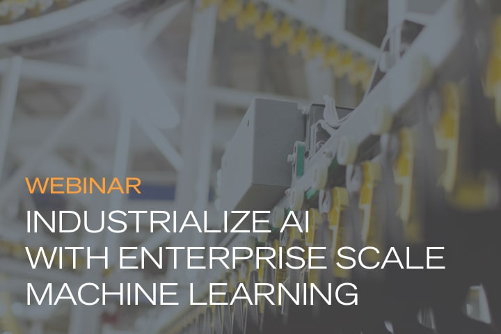 Industrialize AI with Enterprise Scale Machine Learning