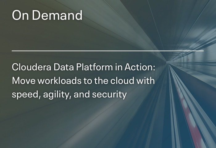 OnDemand: Cloudera Data Platform in action: Move workloads to the cloud with speed, agility, and security