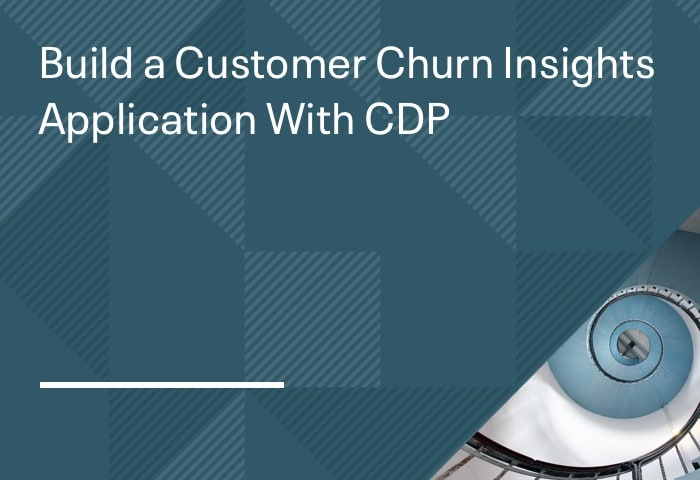 Build a Customer Churn Insights Application With CDP