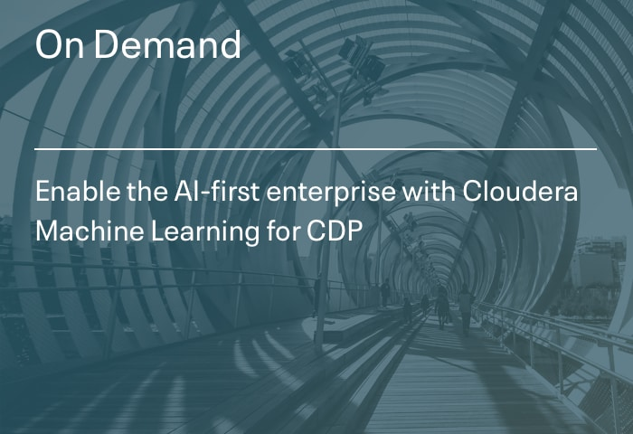 Enable the AI-first enterprise with Cloudera Machine Learning for CDP