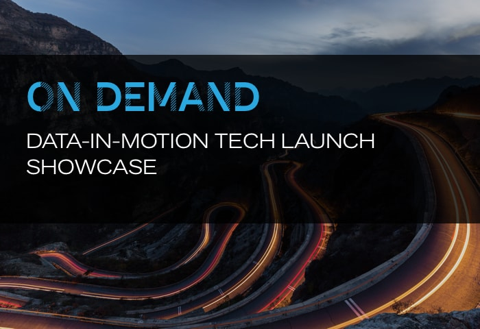 On Demand: Data-in-Motion Tech Launch Showcase