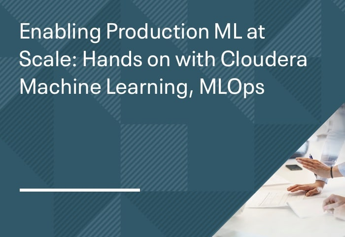 Enabling Production ML at Scale: Hands on with Cloudera Machine Learning, MLOps