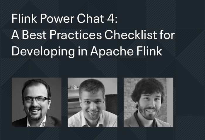 Flink Power Chat 4: A Best Practices Checklist for Developing in Apache Flink