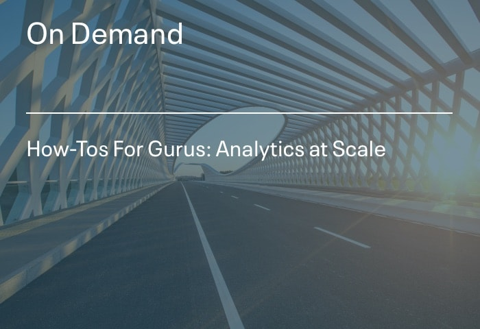 How-Tos For Gurus: Analytics at Scale