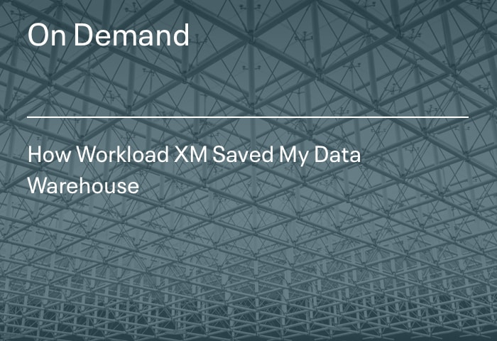 How Workload XM Saved My Data Warehouse