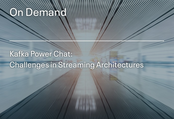 On Demand: Kafka Power Chat Challenges in Streaming Architectures