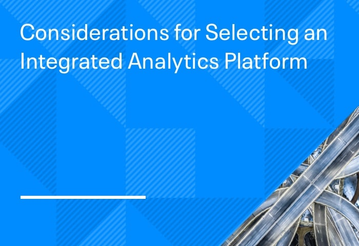 Considerations for Selecting an Integrated Analytics Platform