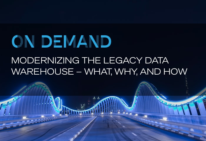 On Demand: Modernizing the Legacy Data Warehouse – What, Why, and How