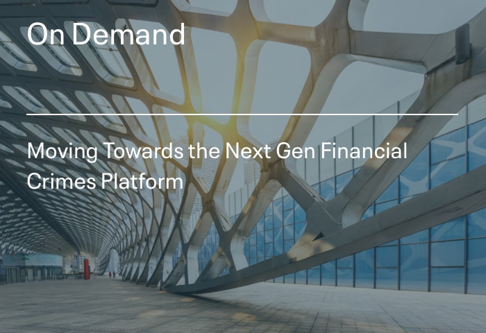 Moving Towards the Next Gen Financial Crimes Platform