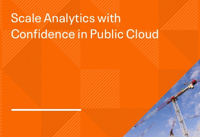 Scale Analytics with Confidence in Public Cloud