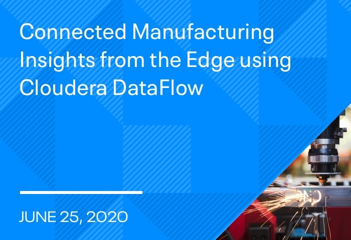 Connected Manufacturing Insights from the Edge using Cloudera DataFlow