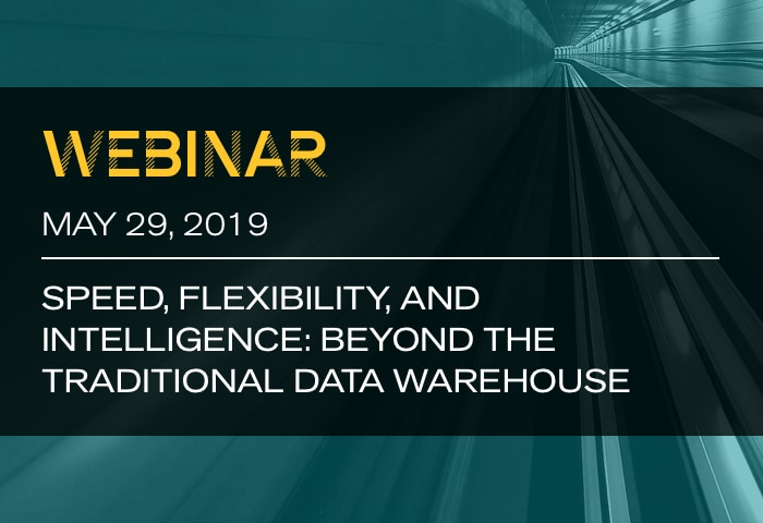 Speed, Flexibility, and Intelligence: Beyond the Traditional Data Warehouse